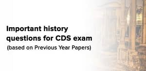 Most Important History Questions for CDS 2020